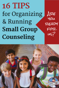 16 Tips for Organizing and Running Small Group Counseling