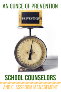 An Ounce of Prevention: School Counselors and Classroom Management