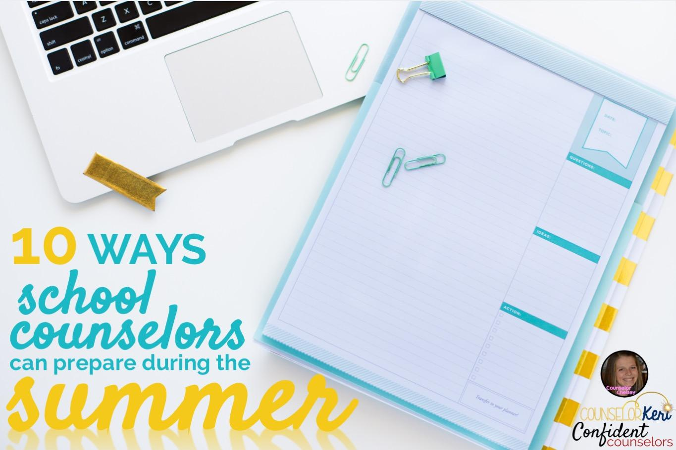 School Counselor Summer Prep. 10 ways to prepare this summer to ensure their year is off to a great, confident start. #schoolcounselorprep