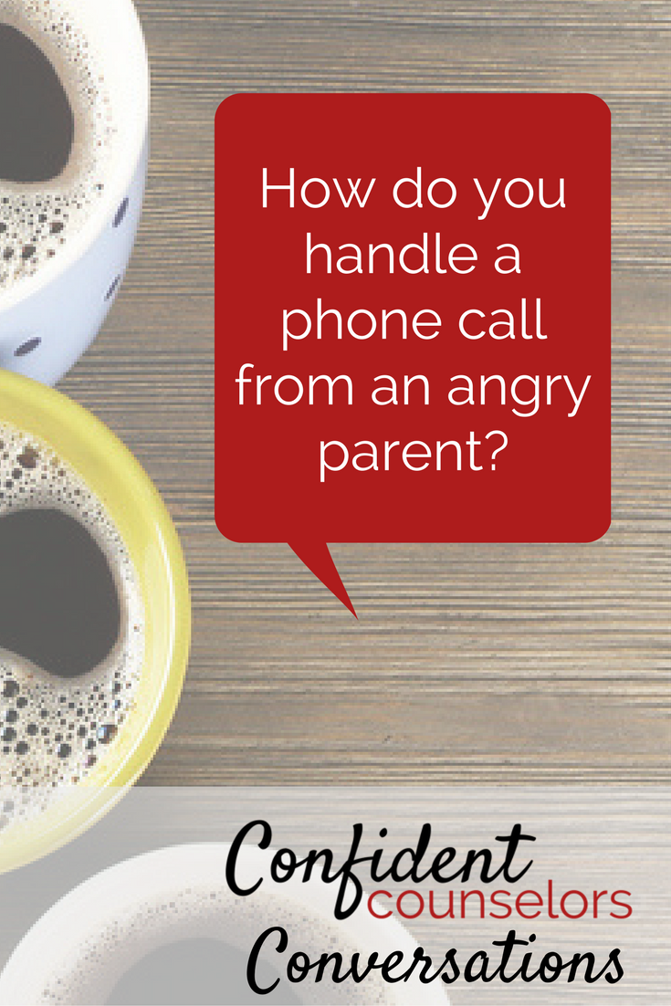 Confident Counselors Conversations on handling a phone call from an angry parent