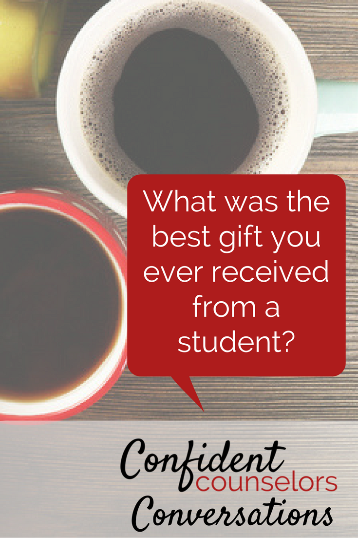 confident counselors conversations: what is the best gift you ever received from a student?