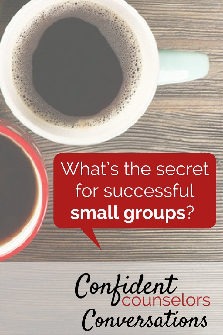Secrete to making small group counseling effective