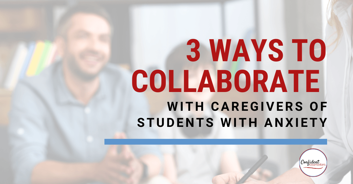 Looking for ideas for Parent Support for Students with Anxiety? Try these 3 must-dos for collaborating with parents of kids who worry!